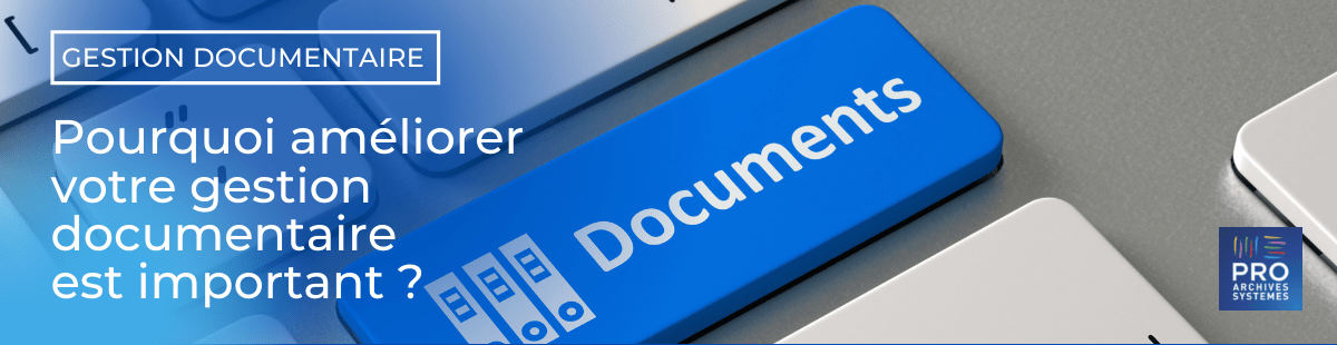 Pourquoi améliorer la gestion documentaire est important ?
